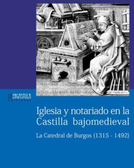 Iglesia y notariado en la Castilla bajomedieval La Catedral de Burgos (1315-1492)