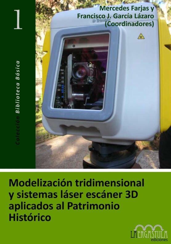 Modelización tridimensional y sistemas escaner láser 3D aplicados al Patrimonio Histórico