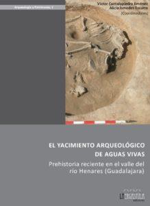 El yacimiento arqueológico de Aguas Vivas. Prehistoria reciente en el calle del río Henares (Guadalajara)