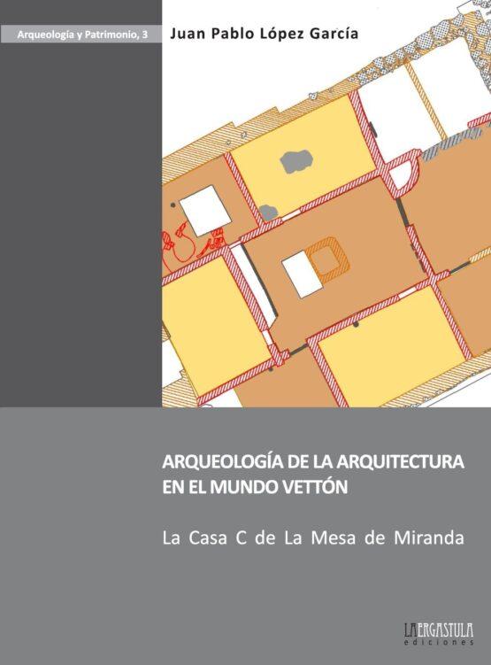 Arqueología de la arquiectura en el mundo vettón. La Casa C de La Mesa de MIranda