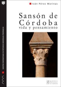 Sansón de Córdoba. Vida y pensamiento. Comentario de las obras de un intelectual cristiano-andalusí del siglo IX