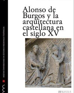 Alonso de Burgos y la arquitectura castellana en el siglo XV. Los obispos y la promoción artística en la Baja Edad Media