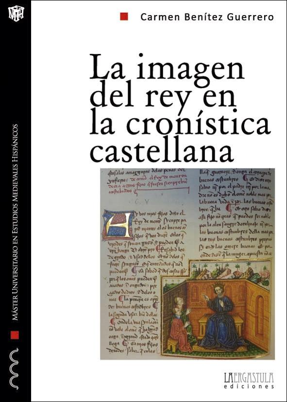 La imagen del rey en la cronística castellana. Propaganda y legitimación durante la primera mitad del siglo XIV