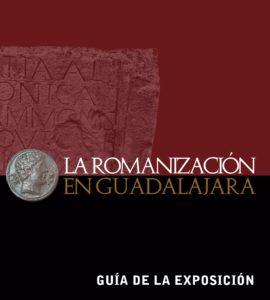 La romanización en Guadalajara. Guia de la exposición