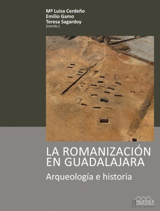 La romanización en Guadalajara. Arqueología e historia