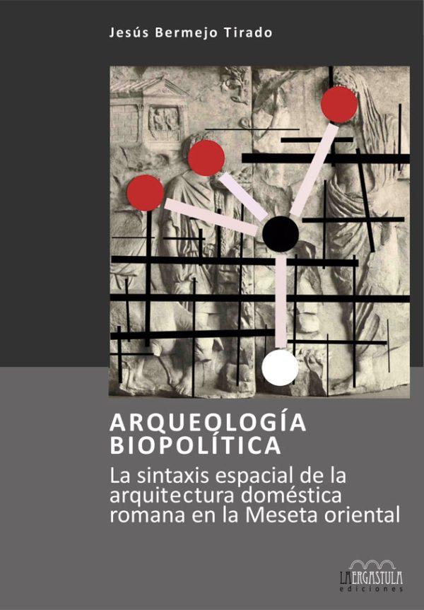 Arqueología biopolítica. La sintaxis espacial de la arquitectura doméstica romana en la Meseta oriental