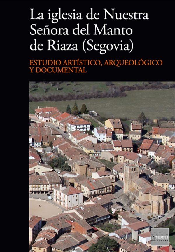La iglesia de Nuestra Señora del Manto de Riaza (Segovia). Estudio artístico, arqueológico y documental