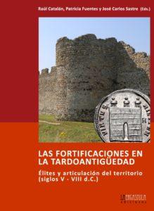 Las fortificaciones en la tardoantigüedad. Élites y articulación del territorio (siglos V - VIII d.C.)