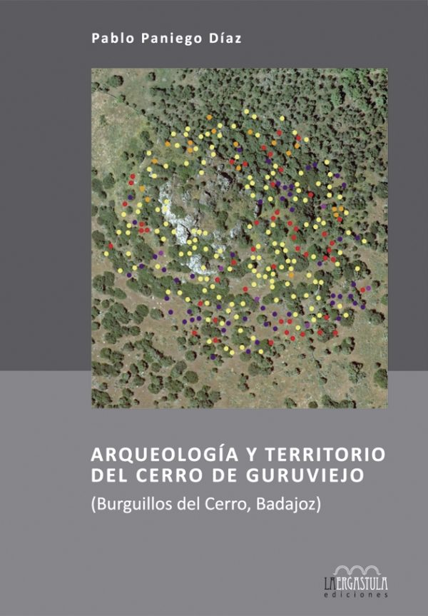 Arqueología y territorio del Cerro de Guruviejo (Burguillos del Cerro, Badajoz)