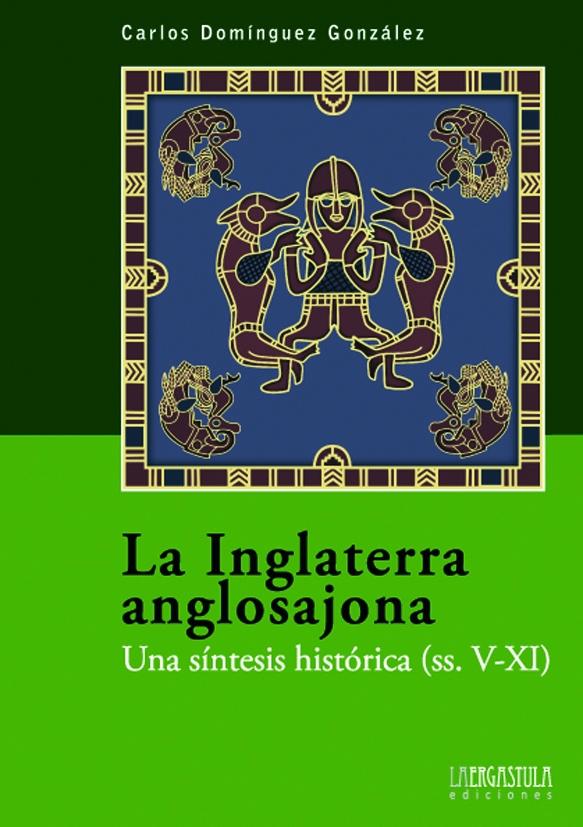 La Inglaterra anglosajona. Una síntesis histórica (siglos V-XI)
