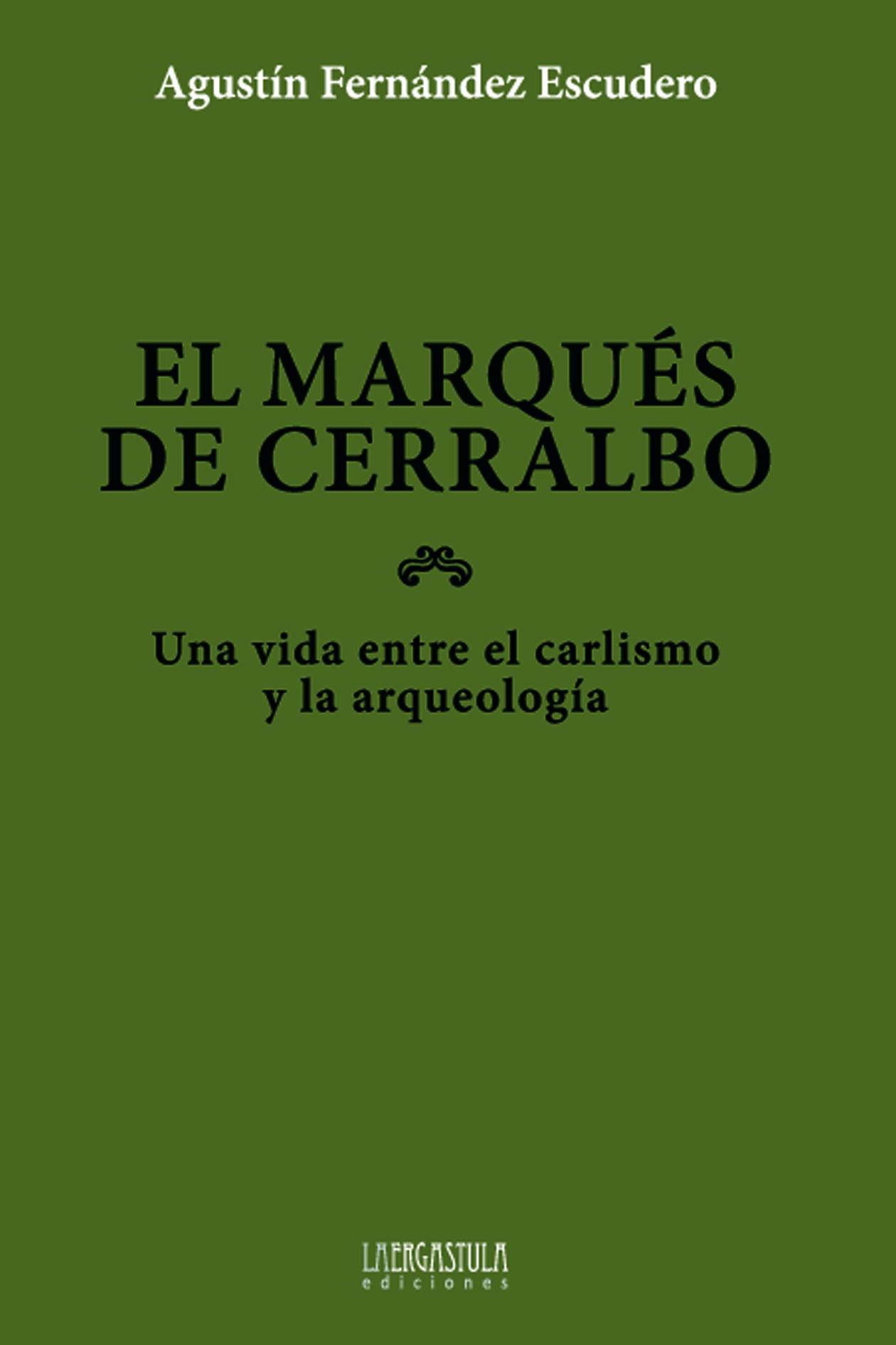 El marqués de Cerralbo. Una vida entre el carlismo y la arqueología