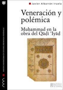 Veneración y polémica. Muhammad en la obra del Qadi 'Iyad