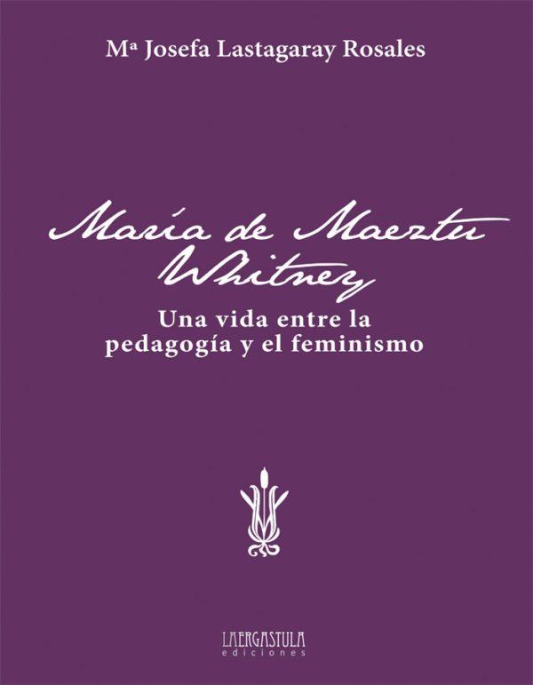 María de Maeztu Whitney. Una vida entre la pedagogía y el feminismo