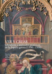 Ver y crear. Obradores y mercados pictóricos en la España gótica (1350-1500)