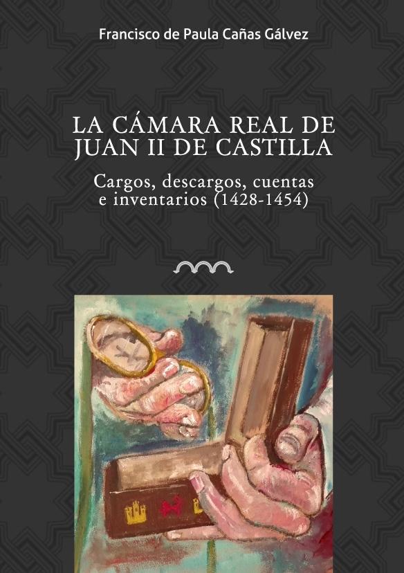 La cámara real de Juan II de Castilla. Cargos, descargos, cuentas e inventarios (1428-1454)