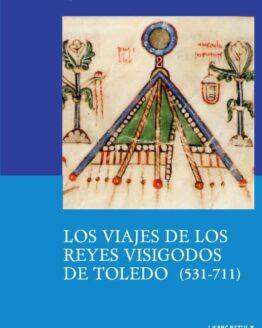 Los viajes de los reyes visigodos de Toledo (531-711)