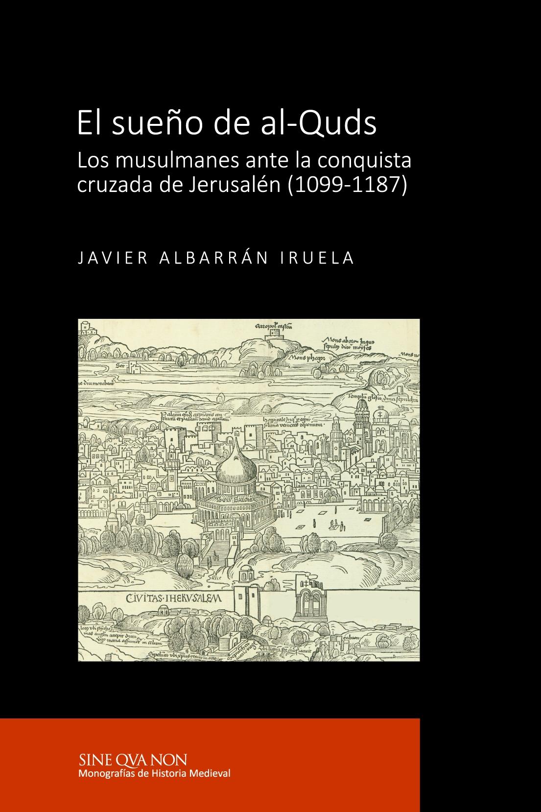 El sueño de al-Quds. Los musulmanes ante la conquista  cruzada de Jerusalén (1099-1187)