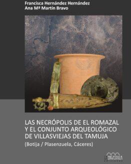 Las necrópolis de El Romazal y el conjunto arqueológico de Villasviejas del Tamuja (Botija / Plasenzuela, Cáceres)