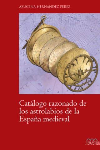 Catálogo razonado de los astrolabios de la España medieval